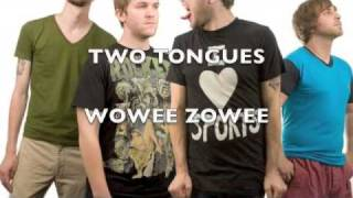 Watch Two Tongues Wowee Zowee video