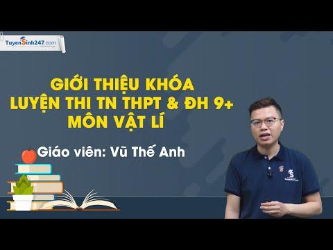 Giới thiệu khóa Luyện thi TN THPT & ĐH 9+ môn Vật Lí – Thầy Vũ Thế Anh