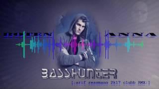 Basshunter - Boten Anna [:arif ressmann 2k17 clubb RMX:]