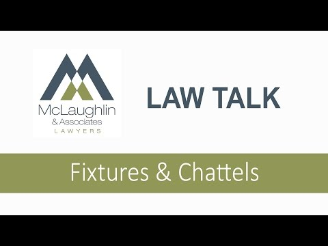 Law Talk - Real Estate Law - Fixtures & Chattels