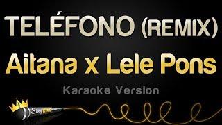 Aitana x Lele Pons TELÉFONO REMIX Karaoke Version
