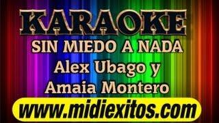 KARAOKE - SIN MIEDO A NADA - ALEX UBAGO Y AMAIA MONTERO