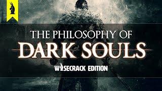 The Philosophy of Dark Souls Wisecrack Edition