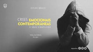 Estudo Bíblico: Tristeza Profunda - Parte 3 I Crises Emocionais Contemporâneas