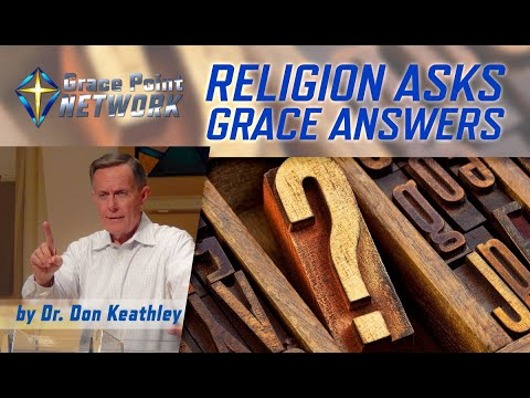 Religion Asks, Grace Answers - Dr. Don Keathley