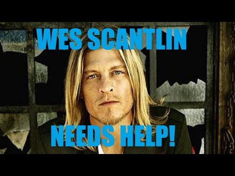 WES SCANTLIN (Puddle of Mudd) Needs Help!