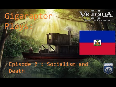 Lets Play Victoria 2 (Haiti) Episode 2:  Socialism and Death