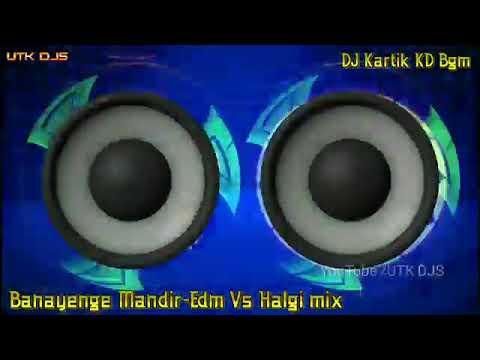 Banayenge Mandir🚩 Edm Mix Halagi by 👑 Dj Kartik KD Belgaum 🔥🔥