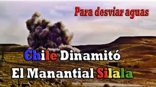 Chile Dinamitó el Silala Para Canalizar Aguas