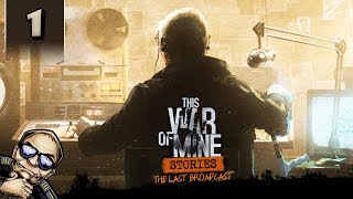 This War of Mine Stories - The Last Broadcast - Part 1