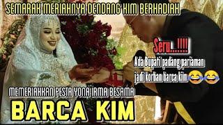 BARCA KIM PART 1 - WEDDING YONA IRMA || BARCA KIM SUPER LUCU MENGOCOK PERUT || BUPATI AUTO NYAWER