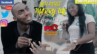 YOU MUST MARRY ME EPISODE 132 PRAIZE VICTOR COMEDY