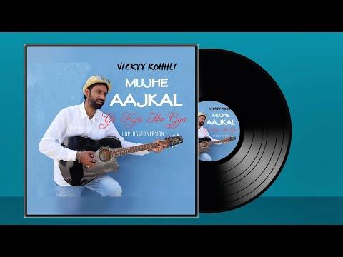 mujhe-aajkal- -unplugged- -vickyy-kohhli- -valentine-song- -bollywood-song- -latest-hindi-songs-2019