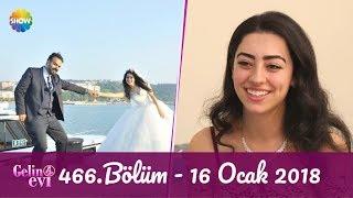 Gelin Evi 466.Bölüm | 16 Ocak 2018
