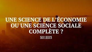 Une science de l'économie, ou une science sociale complète ? - S01E03