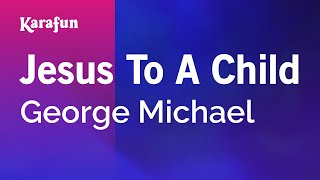 Karaoke Jesus To A Child - George Michael *
