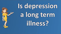 Is depression a long term illness ? |Top Answers about Health