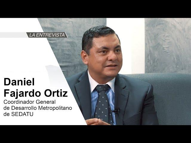 La Entrevista: Daniel Fajardo Ortiz, Coordinador General de Desarrollo Metropolitano de SEDATU