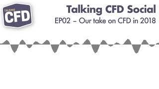 Our Take on CFD in 2018 – Talking CFD Social