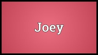 Joey Meaning