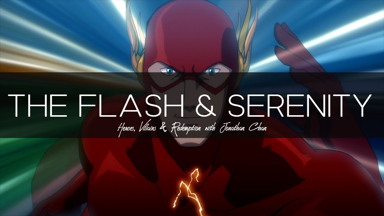 """Heroes, Villains & Redemption - The Flash & Serenity: Choose to Accept or Act"""
