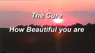 The Cure - How Beautiful You Are (Subtitulada - Español)