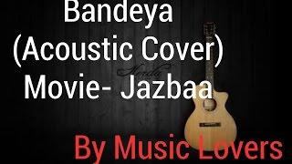 Bandeyaa (Jazbaa) Jubin Nautiyal cover