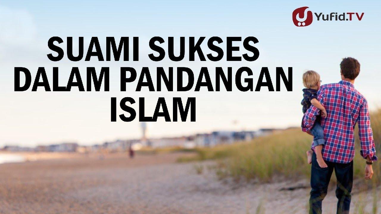 Konsultasi Syariah Suami Sukses Dalam Pandangan Islam Keluarga Bahagia Ustadz Ali Ahmad