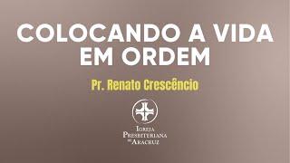 CULTO DE ADORAÇÃO | Colocando a vida em ordem | Pr. Renato Crescêncio
