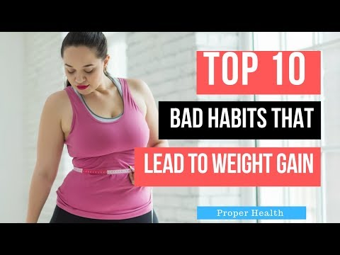 Top 10 Bad Habits That Lead to Weight Gain! You Should Can Break Bad Habits