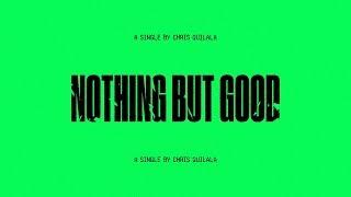 Скачать Chris Quilala Nothing But Good Official Lyric Video