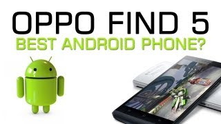 Best Android Smartphone? - Oppo Find 5
