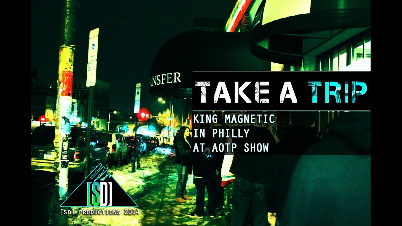 TAKE A TRIP - KING MAGNETIC IN PHILLY AT AOTP SHOW