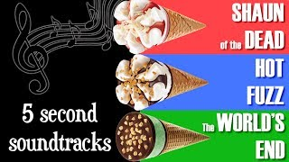 5 Second Soundtrack: Cornetto Trilogy (Shaun of the Dead, Hot Fuzz, The World's End)