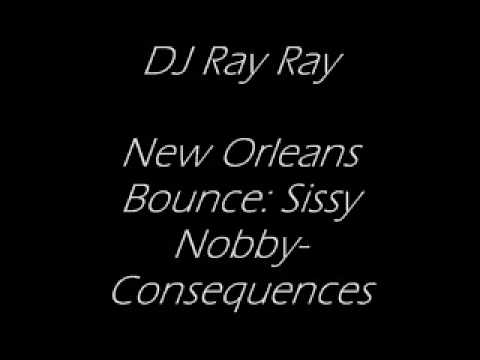 NEW ORLEANS BOUNCE: SISSY NOBBY CONSEQUENCES