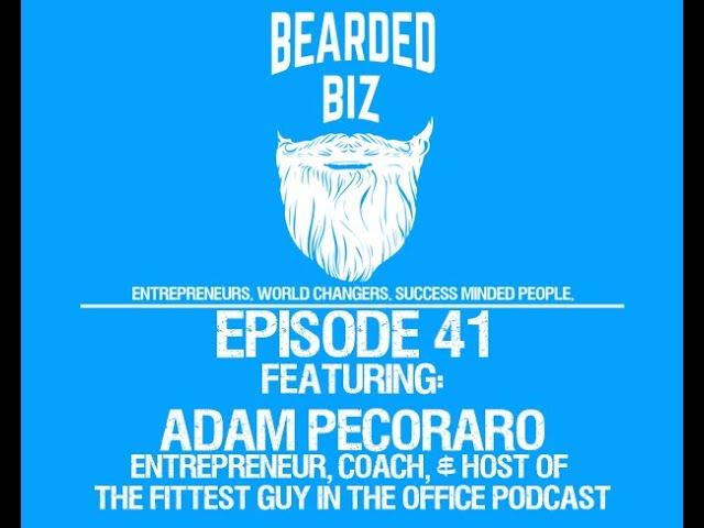 Bearded Biz Show - Ep. 41 - Adam Pecoraro - Founder of AMP Fitness & Podcast Host