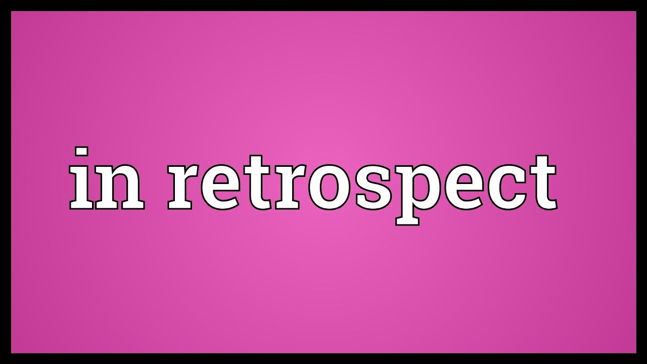 Collocation of the week: in retrospect