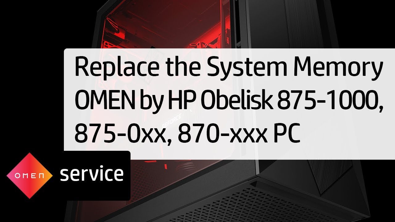 Replace the System Memory for OMEN by HP Obelisk 875-1000, 875-0xx, 870-xxx  PC | HP OMEN | HP