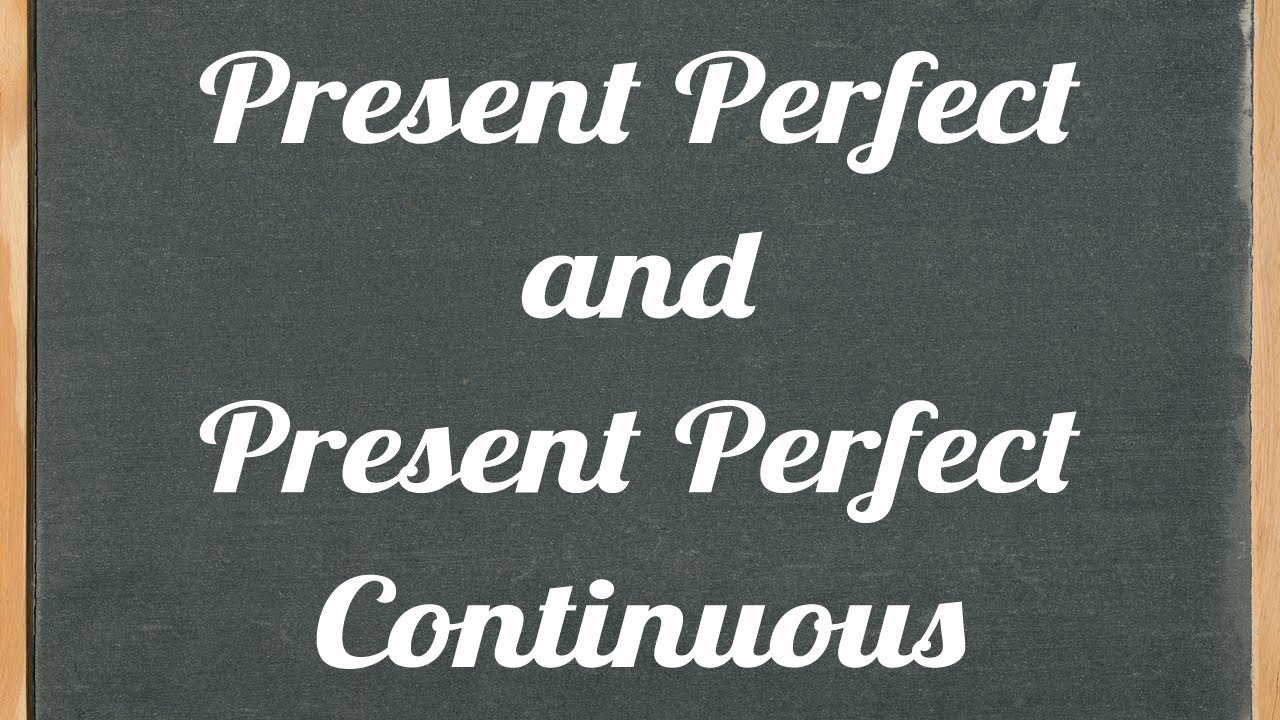 Present Perfect And Present Perfect Continuous English Grammar Tutorial Video Lesson