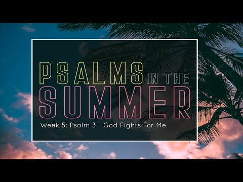 Psalms in the Summer Week 5: Psalm 3 - God Fights For Me