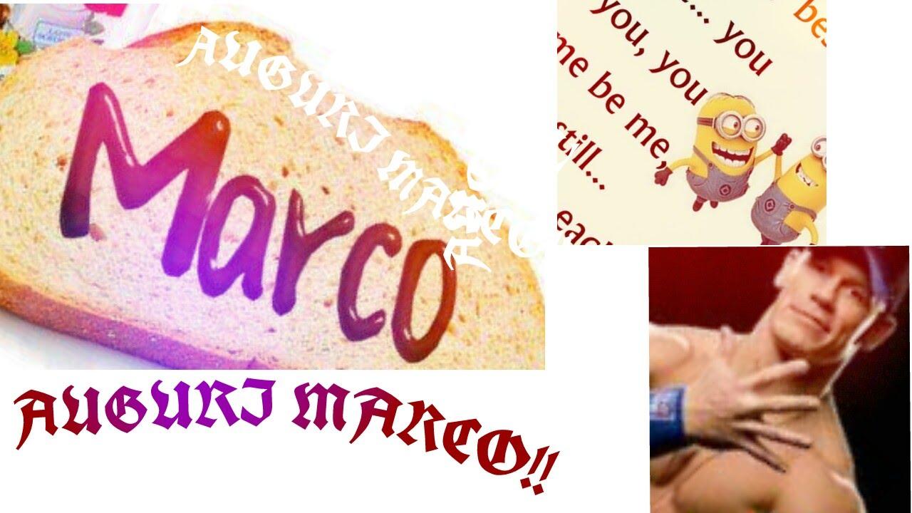 Auguri Marco Oggi E Il Tuo Compleanno Youtube