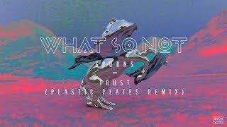 what so not burns   trust plastic plates remix