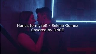 Hands To Myself Cover By DNCE Lyrics