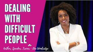 Dee Woolridge   Dealing with Difficult People