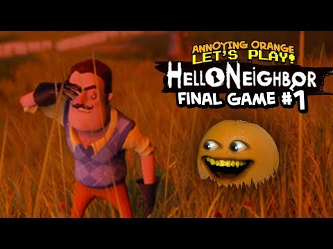 Hello Neighbor: FINAL GAME! #1 [Annoying Orange Plays]