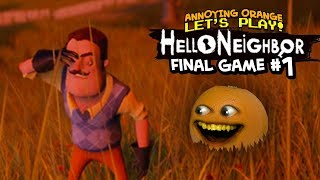 Hello Neighbor: FINAL GAME! #1 [Annoying Orange Plays]
