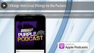 (Vikings Vent Line) Vikings tie the Packers