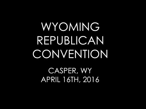 2016 Wyoming Republican Convention - LIVE STREAM