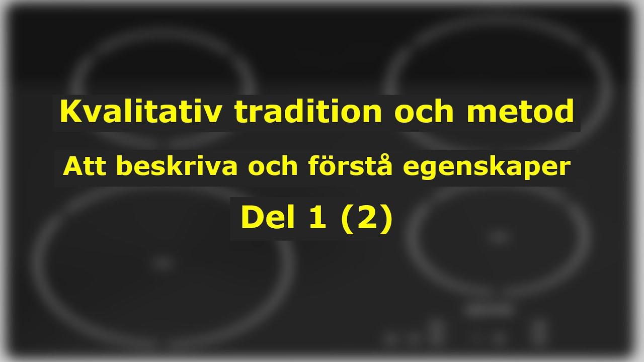 Föreläsning om kvalitativ tradition och metod (Det 1 av 2) Att beskriva och förstå egenskaper