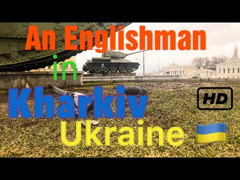 An Englishman in Kharkiv - Ukraine 🇺🇦